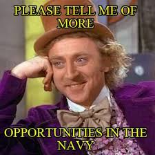 Navy Memes - meme creator please tell me of more opportunities in the navy