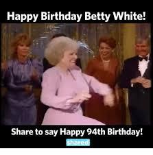 Betty White Meme - 25 best memes about happy birthday betty white happy