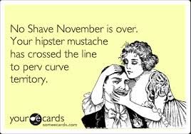 No Shave November Memes - no shave november is over your hipster mustache has crossed the