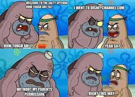 How Tough Are You Meme - welcome to the salty spitoon how tough are ya know your meme