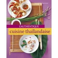 cuisine tha andaise l authentique cuisine thaïlandaise broché d spirgatis m
