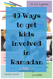 Kidsinmind by 49 Ways To Get Kids Involved In Ramadan Modest Munchies