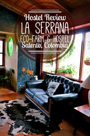 Hostel Spotlight La Serrana Hostel In Salento Colombia