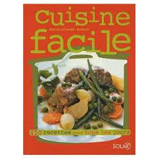 recettes de cuisine simple pour tous les jours cuisine facile 450 recettes pour tous les jours