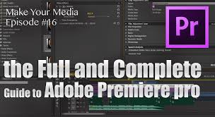 tutorial adobe premiere pro cc 2014 premiere pro tutorial full beginners guide make your media