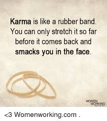 Face Stretch Meme - karma is like a rubber band you can only stretch it so far before it