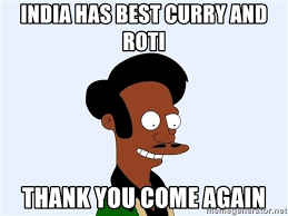 Thank You Come Again Meme - india has best curry and roti thank you come again simpsonsapu