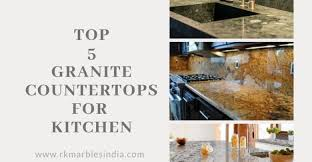 kitchen cabinets with granite top india top 5 granite kitchen countertops for your house r k marbles