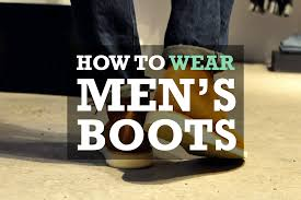 how to wear men u0027s boots the definitive guide