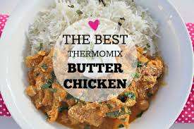thermomix cuisine the best thermomix butter chicken