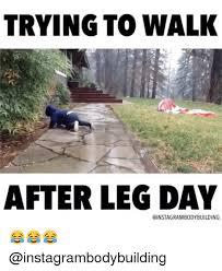 Leg Day Meme - 25 best memes about walking after leg day walking after leg