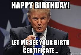 J Meme - happy birthday let me see your birth certificate the donald j