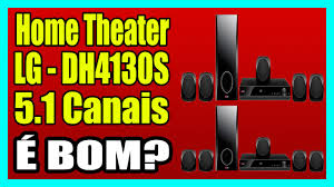 lg 5 1 home theater home theater lg dh4130s 5 1 canais youtube