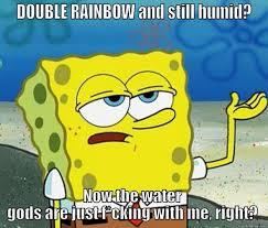 Double Rainbow Meme - double rainbow still humid quickmeme