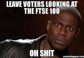 Oh Shit Meme - leave voters looking at the ftse 100 oh shit meme kevin hart the