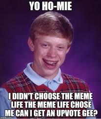 Meme Chose - yo ho mie i didn t choose the meme life the meme life chose me can