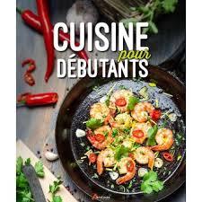 cuisine pour d饕utant cuisine pour débutants broché collectif livre tous les livres à