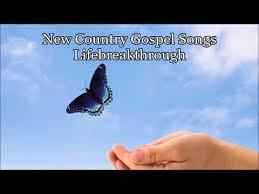 country gospel songs lifebreakthrough album i believe