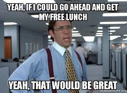 Make A Meme For Free - yeah if i could go ahead and get my free lunch yeah that would