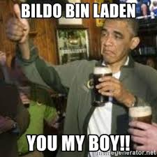 Obama Bin Laden Meme - bildo bin laden you my boy obama beer meme generator