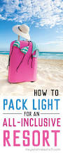 How To Travel Light How To Travel Light For An All Inclusive Resort Hey Let U0027s Make