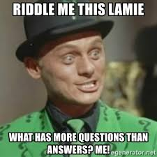 Riddler Meme - riddle me this lamie what has more questions than answers me