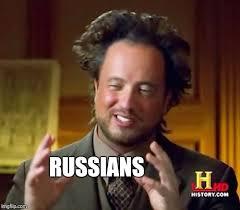 Russians Meme - ancient aliens meme imgflip
