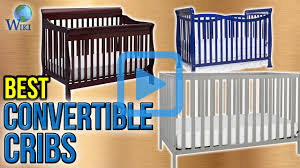 Best Baby Convertible Cribs by Top 7 Convertible Cribs Of 2017 Video Review