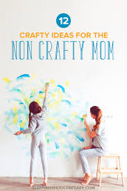 non crafty mom 12 craft ideas for the creatively challenged