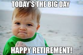 Retirement Meme - today s the big day happy retirement meme success kid original