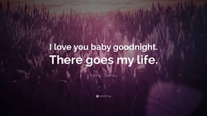 I Love U Baby Quotes by Kenny Chesney Quote U201ci Love You Baby Goodnight There Goes My