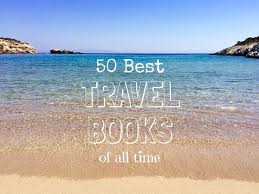 best travel books images 50 best travel books of all time indiana jo jpg