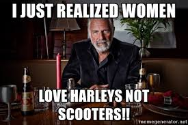 Dos Equis Man Meme Generator - i just realized women love harleys not scooters dos equis man 4