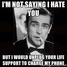 Sean Connery Memes - i m not saying i hate you but i would unplug your life support to