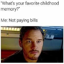 Paying Bills Meme - dopl3r com memes whats your favorite childhood memory me not