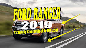 ranger ford 2019 news 2019 ford ranger it u0027s finally coming back to the u s a