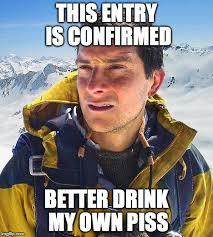 Bear Grylls Memes - bear grylls better drink my own piss know your meme