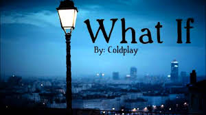 coldplay what if coldplay what if w lyrics youtube