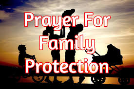 prayer for family protection prayers to protect your family