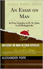 Alexander Pope   An Essay On Man In Four Epistles  The Essay on Man is General EBooks