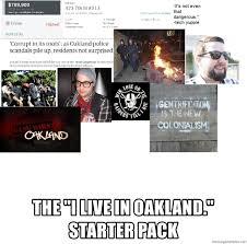 Meme Generator Starter Pack - the i live in oakland starter pack oakland starter pack