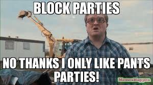 Pants Party Meme - block parties no thanks i only like pants parties meme trailer