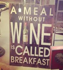 a meal without wine is called breakfast meal without wine is called breakfast dump a day