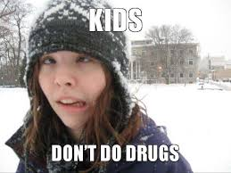 Don T Do Drugs Meme - you shouldn t do drugs 22 photos
