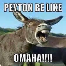 Omaha Meme - 22 meme internet peytonmanning broncoshaters omaha donkey