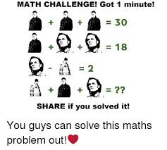 Math Problem Meme - math challenge got 1 minute 30 18 share if you solved it you