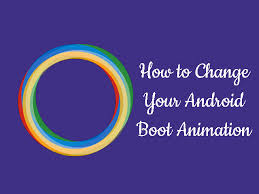 android bootc how to change your android boot animation best root apps