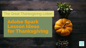 the great thanksgiving listen adobe spark lesson ideas for