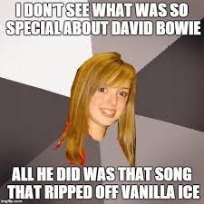 Bowie Meme - musically oblivious 8th grader meme imgflip