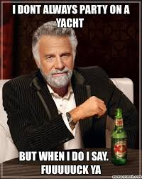 Yacht Meme - dont always party on a yacht